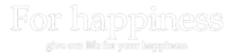 For happiness,give our life for your happiness